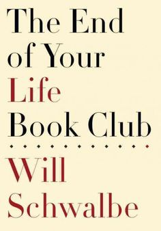 The End of Your Life Book Club, by Will Schwalbe; MEMOIR -- Terry