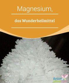 Magnesium, das Wunderheilmittel Magnesium, das Wunderheilmittel, das Herzerkrankungen vermeidet und den Alterungsprozess verlangsamt, sollte ausreichend eingenommen werden.