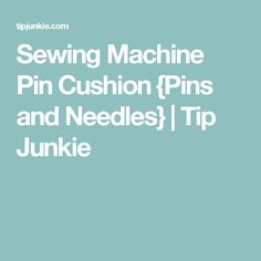 Sewing Machine Pin Cushion {Pins and Needles}   Tip Junkie
