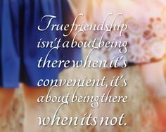 True friendship isn't about being there when it's convenient #quotes