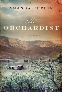 The Orchardist by Amanda Coplin - I loved this book, I loved absolutely everything about it.