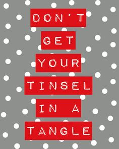 Free Subway art Printable. 8x10  Don't get your tinsel in a tangle.  From Just Plane Cute Blog.