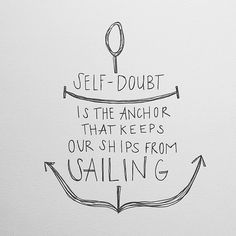 Self-Doubt is the anchor that keeps our ships from sailing. #sail #lionhart #spreadthecourage