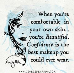 When you're comfortable in your own skin...you're beautiful. Confidence is the best makeup you could ever wear. -Mandy Hale | Flickr - Photo Sharing!
