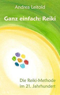 Ganz einfach: Reiki: Die Reiki-Methode im 21. Jahrhundert.   Klar, einfach und übersichtlich gibt die erfahrene Reiki-Lehrerin Andrea Leitold in diesem Lehrbuch einen Überblick über neu entwickelte Übungen, jahrelang erprobte Anleitungen sowie geschichtliche Hintergründe.