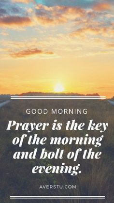 Prayer is the key of the morning and bolt of the evening Good Morning Prayer Quotes, Morning Inspirational Quotes, Morning Prayers, Good Morning Love, Good Morning Wishes, Worry Quotes, Empowering Quotes, Quotes About God, Change Quotes