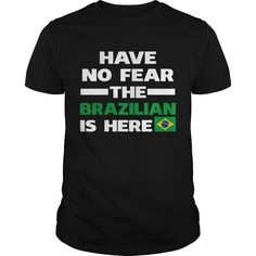 Get yours hot Have No Fear The Brazilian Is Here Best Gift Shirts & Hoodies.  #gift, #idea, #photo, #image, #hoodie, #shirt, #christmas