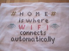 Geriljabroderi - home is where wifi connects automatically Modern Cross Stitch, Cross Stitch Designs, Textile Art, Embroidery Stitches, Tattoo Quotes, Diy And Crafts, Craft Projects, Humor, Knitting