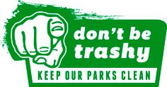 Keep our parks clean! Pick up trash, recycle bottles, be a steward of the Earth.
