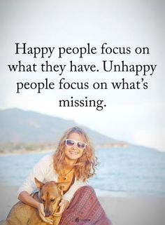 Happy people focus on what they have. Unhappy people focus on what's missing.  #powerofpositivity #positivewords  #positivethinking #inspirationalquote #motivationalquotes #quotes #life #love #hope #faith #respect #happy #happiness #focus #unhappy #people #missing