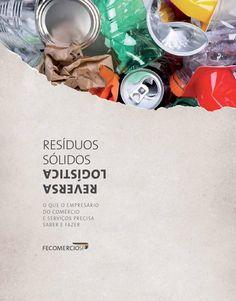 Cartilha Resíduos Sólidos -  Logística Reversa  O que o empresário do comércio e serviços precisa saber e fazer.