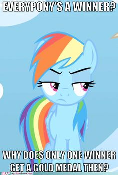 """EXACTLY! Even Rainbow Dash can see through America's flaws like the """"EVERYONE IS A WINNER SO NO ONE FEELS BAD!!"""""""