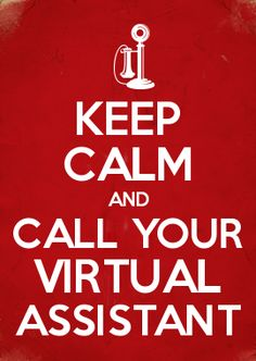 KEEP CALM AND CALL YOUR VIRTUAL ASSISTANT