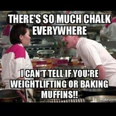 """There's so much chalk everywhere, I can't tell if you're weightlifting or baking muffins!"" #Fitness #Humour"