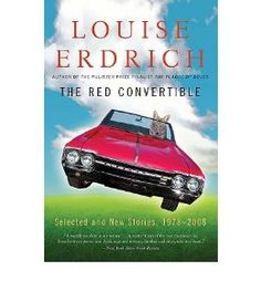 The Red Convertible: Selected and New Stories, 1978-2008[ THE RED CONVERTIBLE: SELECTED AND NEW STORIES, 1978-2008 ] By Erdrich, Louise ( Author )Jan-19-2010 Paperback: Louise Erdrich: Amazon.com: Books