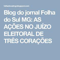 Blog do jornal Folha do Sul MG: AS AÇÕES NO JUÍZO ELEITORAL DE TRÊS CORAÇÕES