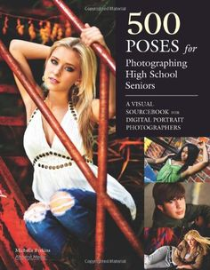 500 Poses for Photographing High School Seniors: A Visual Sourcebook for Digital Portrait Photographers by Michelle Perkins