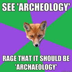 See 'Archeology' Rage that it should be 'Archaeology'