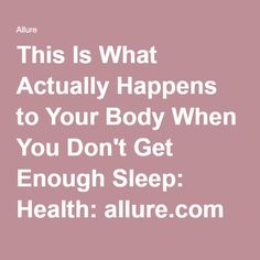This Is What Actually Happens to Your Body When You Don't Get Enough Sleep: Health: allure.com