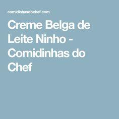 Creme Belga de Leite Ninho - Comidinhas do Chef