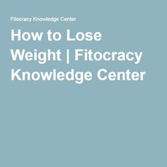 How to Lose Weight | Fitocracy Knowledge Center