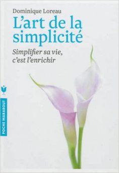 Amazon.fr - L'art de la simplicité: Simplifier sa vie, c'est l'enrichir - Dominique Loreau - Livres