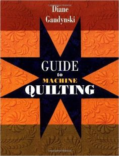 Guide To Machine Quilting: Diane Gaudynski: 9781574327960: Amazon.com: Books