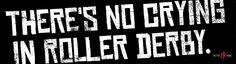 There's no crying in roller derby.