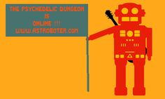 The Psychedelic Dungeon Goes Online!    www.astroboter.com