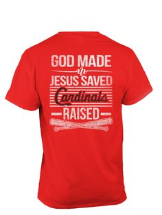 God Made ~ Jesus Saved ~ Cardinals Raised! | TeeChip