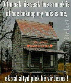 Afrikaans Quotes, Cabin, House Styles, Motivational Quotes, Scrapbooking, Bible, Faith, God, Garden