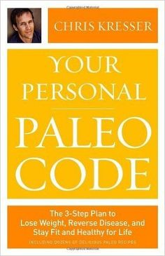 Your Personal Paleo Code: The 3-Step Plan to Lose Weight, Reverse Disease, and Stay Fit and Healthy for Life (Hardback) - Common, http://www.amazon.com/dp/B00HRYCXOS/ref=cm_sw_r_pi_awdm_DLixwb1FNFZ35