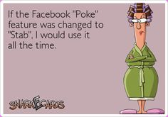 """If the Facebook """"Poke"""" feature was changed to """"Stab"""", I would use it all the time.   Snarkecards"""