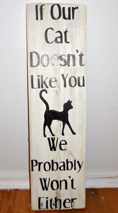 Hahaha too bad my cat Dutchy hates everyone :( And her brother loves everyone... this would really confuse my guests. Isn't this a fun sign? There's a dog one too :)