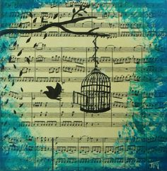 Painting on paper and canvas by Joy Mannay. Bird flying out of bird cage painted on sheet music. Special thanks to http://vintagefeedsacks.blogspot.com/ for the vintage sheet music.