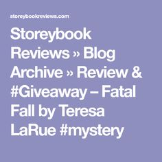 Storeybook Reviews  » Blog Archive   » Review & #Giveaway – Fatal Fall by Teresa LaRue #mystery