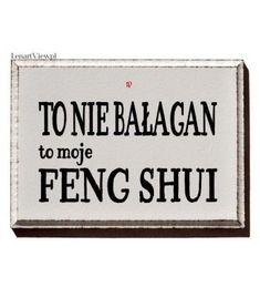 To nie bałagan, to moje FENG SHUI
