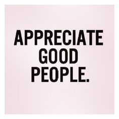 Appreciate good people