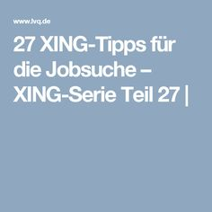 27 XING-Tipps für die Jobsuche – XING-Serie Teil 27 |