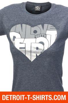 Detroit T-shirts. In Love with Detroit T-Shirt line by Big D L.L.C. - Detroit Heart T-Shirt   Detroit T-shirts, $19.95 (http://www.detroit-t-shirts.com/detroit-heart-t-shirt-detroit-t-shirts/)