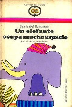 ♥ Elsa Bornemann: Un Elefante Ocupa Mucho Espacio  Que un elefante o...