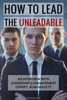 Read Activia Training's interview with leadership and management expert Alan Willett. Where we discuss his new book 'Leading the Unleadable: How to Manage Mavericks, Cynics, Divas, and Other Difficult People'.