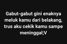 Mood Quotes, Daily Quotes, Best Quotes, Funny Quotes, Funny Memes, Quotes Lucu, Quotes Galau, Sabar Quotes, Life Quotes Wallpaper