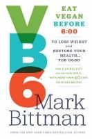 Food list for VB6 by Mark Bittman (2013) - Eat #vegan before 6pm, mostly produce. After 6pm, you can also eat animal protein and slightly processed foods. Try to avoid more processed foods – if you do have them, limit them to after 6pm.