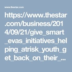 https://www.thestar.com/business/2014/09/21/give_smart_evas_initiatives_helping_atrisk_youth_get_back_on_their_feet_and_off_the_street.html