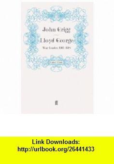 John Grigg-Lloyd George (9780571277490) John Grigg , ISBN-10: 0571277497  , ISBN-13: 978-0571277490 ,  , tutorials , pdf , ebook , torrent , downloads , rapidshare , filesonic , hotfile , megaupload , fileserve