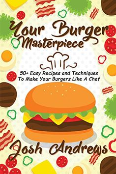 The lazy cook book one pdf lazy meals and easy your burger masterpiece 50 easy recipes and techniques to make your burgers like a chef forumfinder Image collections