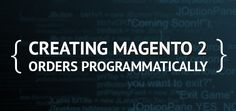 Creating Magento 2 orders programmatically