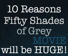 10 reasons the 'Fifty Shades of Grey' movie will be HUGE!  read more: http://fiftyshadesmovie.org/fifty-shades-of-grey-film-10-reasons-it-will-be-huge/