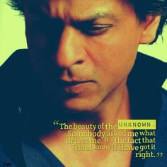 """""""The beauty of the unknown. Somebody asked me what drives me. It's the fact that I don't know if I have got it right."""""""